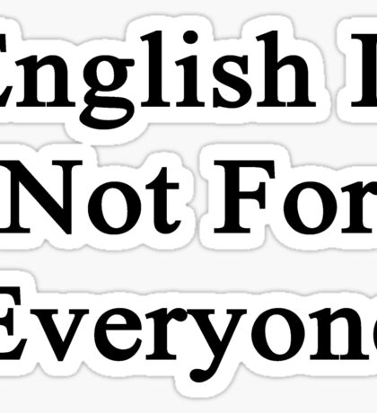 English Is Not For Everyone  Sticker
