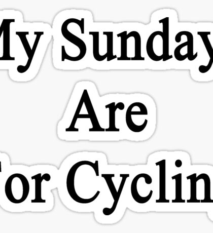 My Sundays Are For Cycling  Sticker