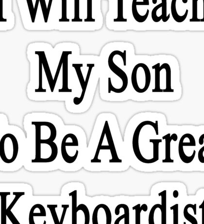 I Will Teach My Son To Be A Great Keyboardist  Sticker