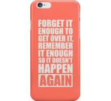 Forget It Enough to Get Over it, Remember it Enough so it Doesn't Happen Again - Gym Motivational Quotes iPhone Case/Skin