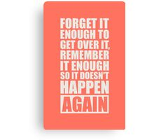 Forget It Enough to Get Over it, Remember it Enough so it Doesn't Happen Again - Gym Motivational Quotes Canvas Print
