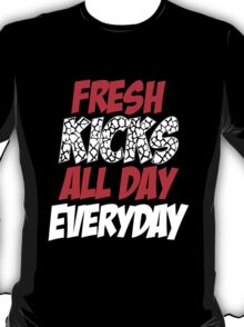 Fresh Kicks All day Everyday T-Shirt