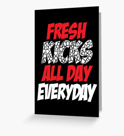 Fresh Kicks All day Everyday Greeting Card