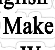 I Teach English To Make The World A Better Place  Sticker