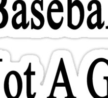 A Day Without Baseball Is Not A Good Day  Sticker