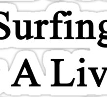 My Dad Doesn't Coach Surfing For A Living He Does It For Fun  Sticker