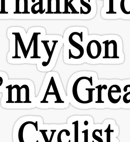Thanks To My Son I'm A Great Cyclist  Sticker