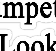 Excellent Trumpeters Look Like Me Sticker