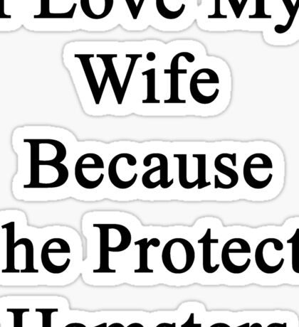 I Love My Wife Because She Protects Hamsters  Sticker