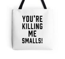 killing me smalls Tote Bag