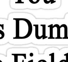 I'm Making You Less Dumb In The Field Of Physics  Sticker