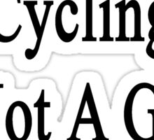 A Day Without Cycling Is Not A Good Day Sticker