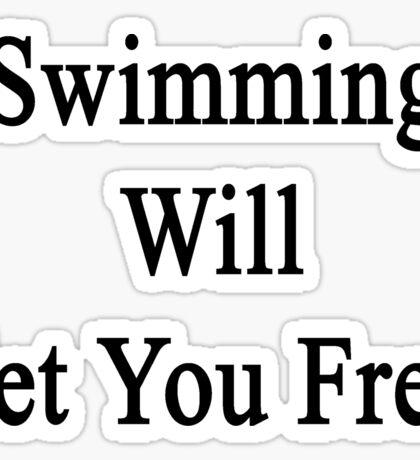 Swimming Will Set You Free  Sticker