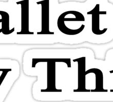 Ballet Is My Thing  Sticker