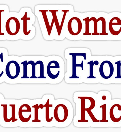 Hot Women Come From Puerto Rico Sticker