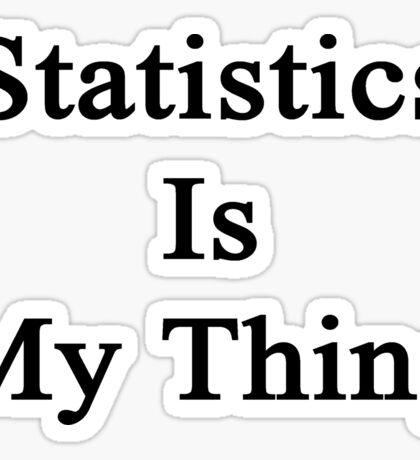 Statistics Is My Thing  Sticker