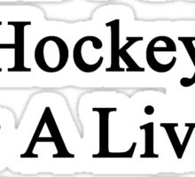My Dad Doesn't Coach Hockey For A Living He Does It For Fun Sticker