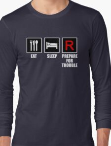Eat, Sleep, Prepare for Trouble! Long Sleeve T-Shirt