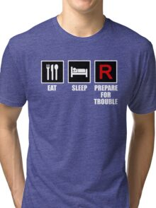 Eat, Sleep, Prepare for Trouble! Tri-blend T-Shirt