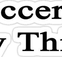 Soccer Is My Thing Sticker