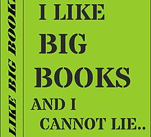 I LIKE BIG BOOKS AND I CANNOT LIE.. by Sir Reads-a-Lot by Rob Price