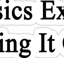 Physics Exam? Bring It On  Sticker