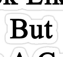 I Don't Look Like It But I'm A Great Writer  Sticker