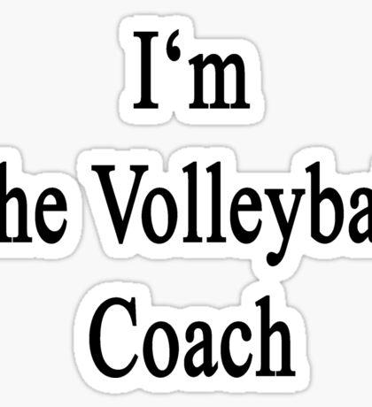I'm The Volleyball Coach  Sticker