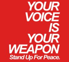 Your Voice Is Your Weapon. Stand Up For Peace (white) by DropBass