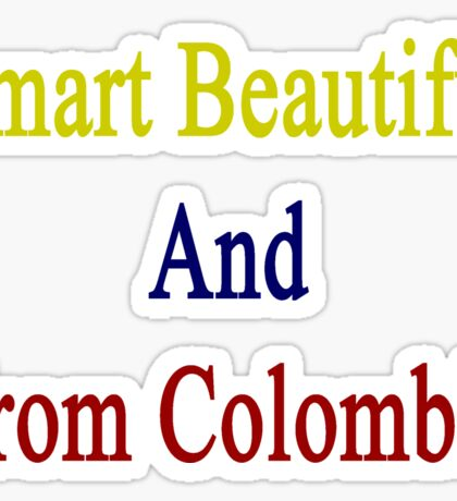 Smart Beautiful And From Colombia  Sticker