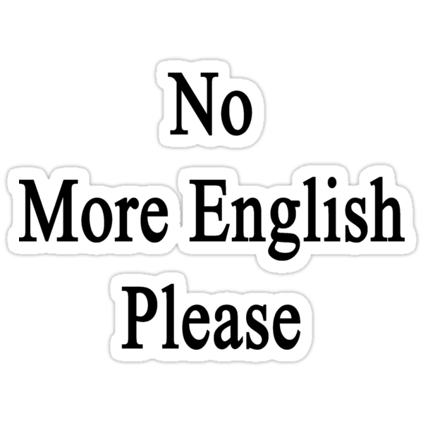 No More English Please  by supernova23