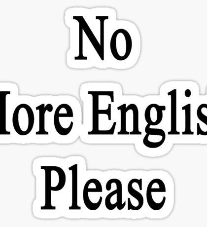 No More English Please  Sticker