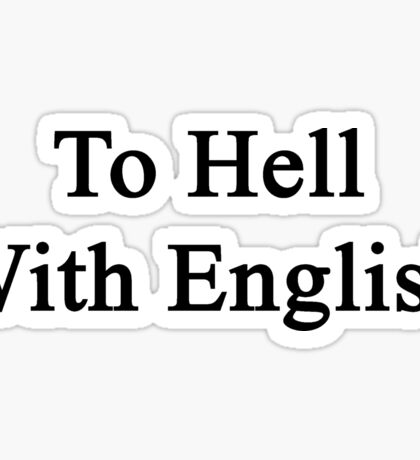 To Hell With English  Sticker