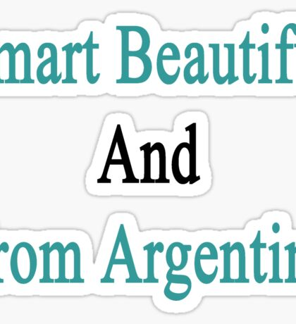 Smart Beautiful And From Argentina  Sticker
