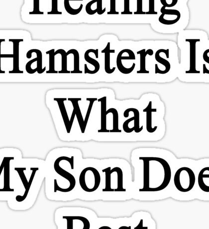 Healing Hamsters Is What My Son Does Best  Sticker