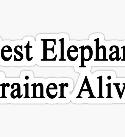 Best Elephant Trainer Alive  Sticker