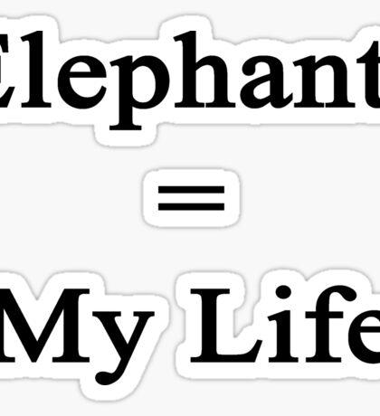 Elephants = My Life  Sticker