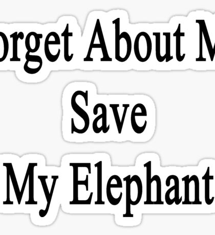 Forget About Me Save My Elephant  Sticker