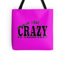 Woman, your CRAZY IS SHOWING! Tote Bag