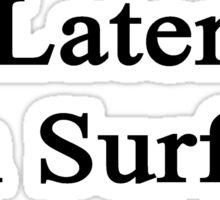 Later I'm Surfing  Sticker