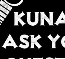Kunai Ask You A Question? -Sticker Sticker