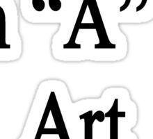 """I Didn't Get An """"A"""" In Art I Earned It  Sticker"""
