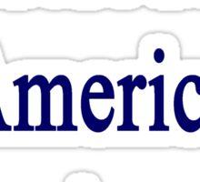 I'm Not From America I Am America  Sticker