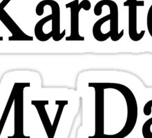 Teaching Karate Is My Dad's Therapy  Sticker
