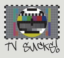 TV Sucks! by Chillee Wilson by ChilleeWilson