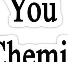 I Didn't Fail You In Chemistry You Did  Sticker