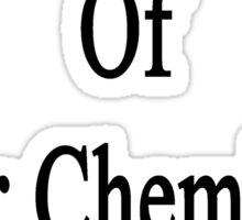 I'm Not Afraid Of Your Chemistry Exam  Sticker