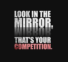 Look in The Mirror. That's Your Competition. - Gym Motivational Quotes T-Shirt