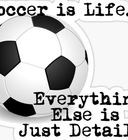 Soccer is Life... Sticker