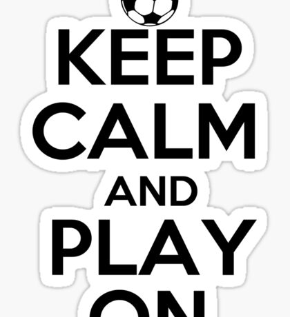 Keep Calm and Play On - Soccer Sticker